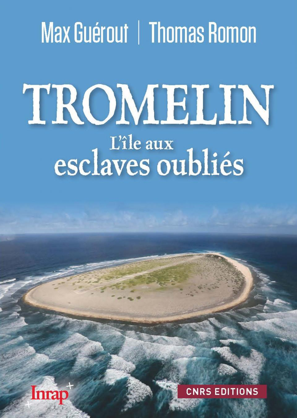 Tromelin. L'île aux esclaves oubliés