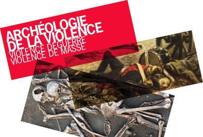 Colloque international « Archéologie de la violence.  Violence de guerre, violence de masse ». Le Louvre-Lens, 2-4 octobre 2014