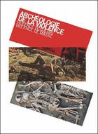 """Colloque """"Archéologie de la violence - violence de guerre, violence de masse"""""""