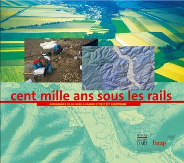 ''Cent mille ans sous les rails'' , archéologie de la Ligne à Grande Vitesse est Européenne