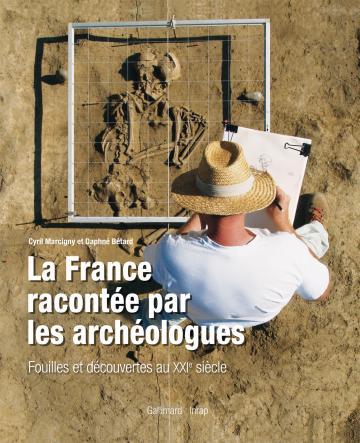 La France racontée par les archéologues. Fouilles et découvertes au XXIe siècle