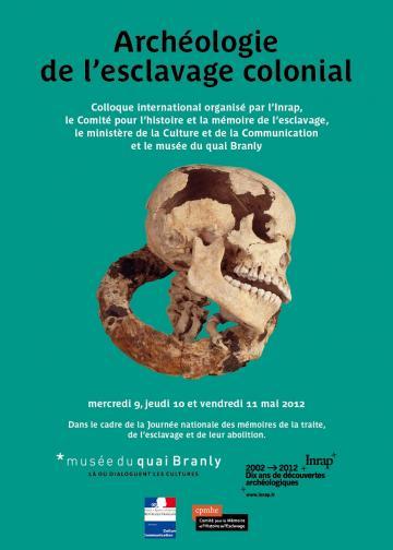 Colloque international «Archéologie de l'esclavage colonial» du 9 au 11 mai 2012