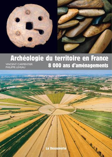 """Parution de """"Archéologie du territoire en France. 8000 ans d'aménagements"""""""