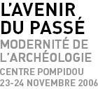 L'avenir du passé - Modernité de l'archéologie