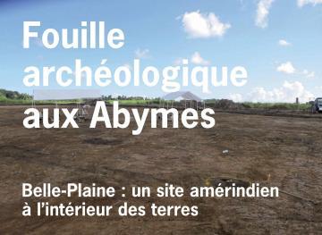 Fouille archéologique aux Abymes - Visite de presse lundi 25 novembre 2013, à 10 h