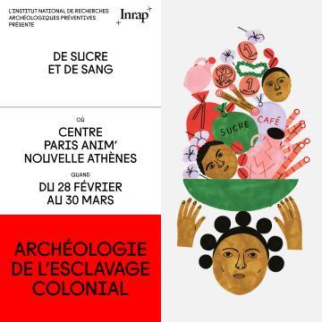Archéologie de l'esclavage colonial au centre paris anim' - du 28/02/2020 au 30/03/2020