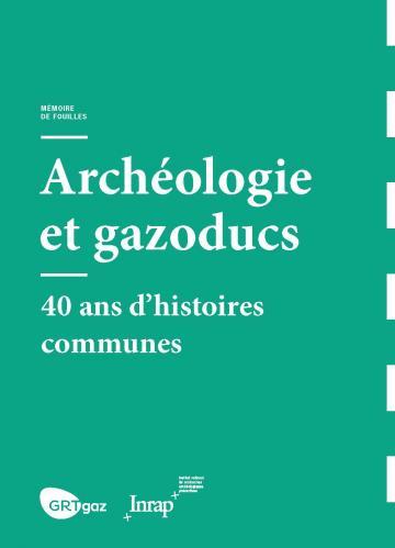 Mémoire de fouilles. Archéologie et gazoducs, 2017
