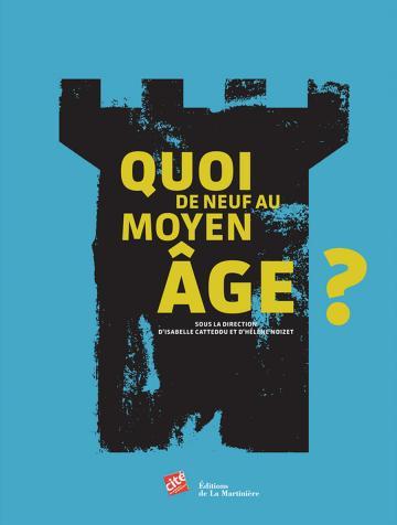 """Couverture du catalogue de l'exposition """"Quoi de neuf au Moyen Âge ?"""""""