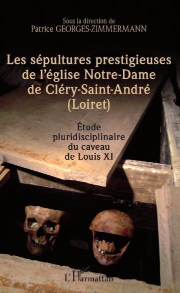 Les sépultures prestigieuses de l'église Notre-Dame de Cléry-Saint-André (Loiret).