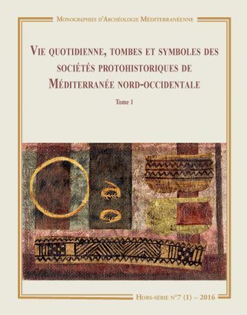 Couv. Vie quotidienne, tombes et symboles des sociétés protohistoriques de Méditerranée nord-occidentale