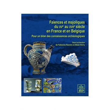 Publication Faiences et majoliques du xve au xviie-siecle en france et en belgique