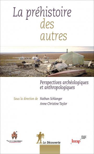 """Parution de """"La Préhistoire des autres. Perspectives archéologiques et anthropologiques"""""""