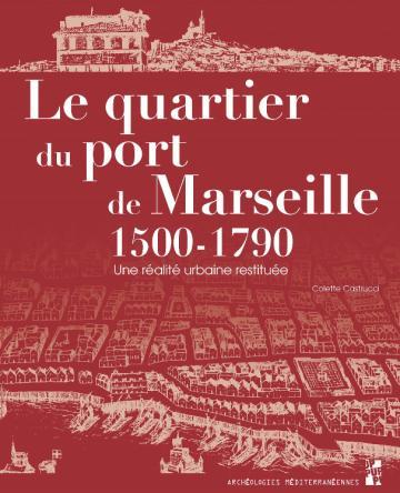 Le quartier du port de Marseille 1500-1790. Une réalité urbaine restituée