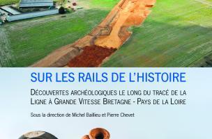 <I>Sur les rails de l'histoire </I>: un livre sur les fouilles de la Ligne à grande vitesse Bretagne - Pays de la Loire