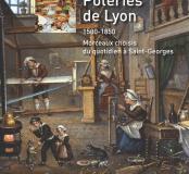 Poteries de Lyon 1500-1850. Morceaux choisis du quotidien à Saint-Georges