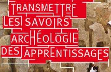 Colloque Transmettre les savoirs - archéologie des apprentissages