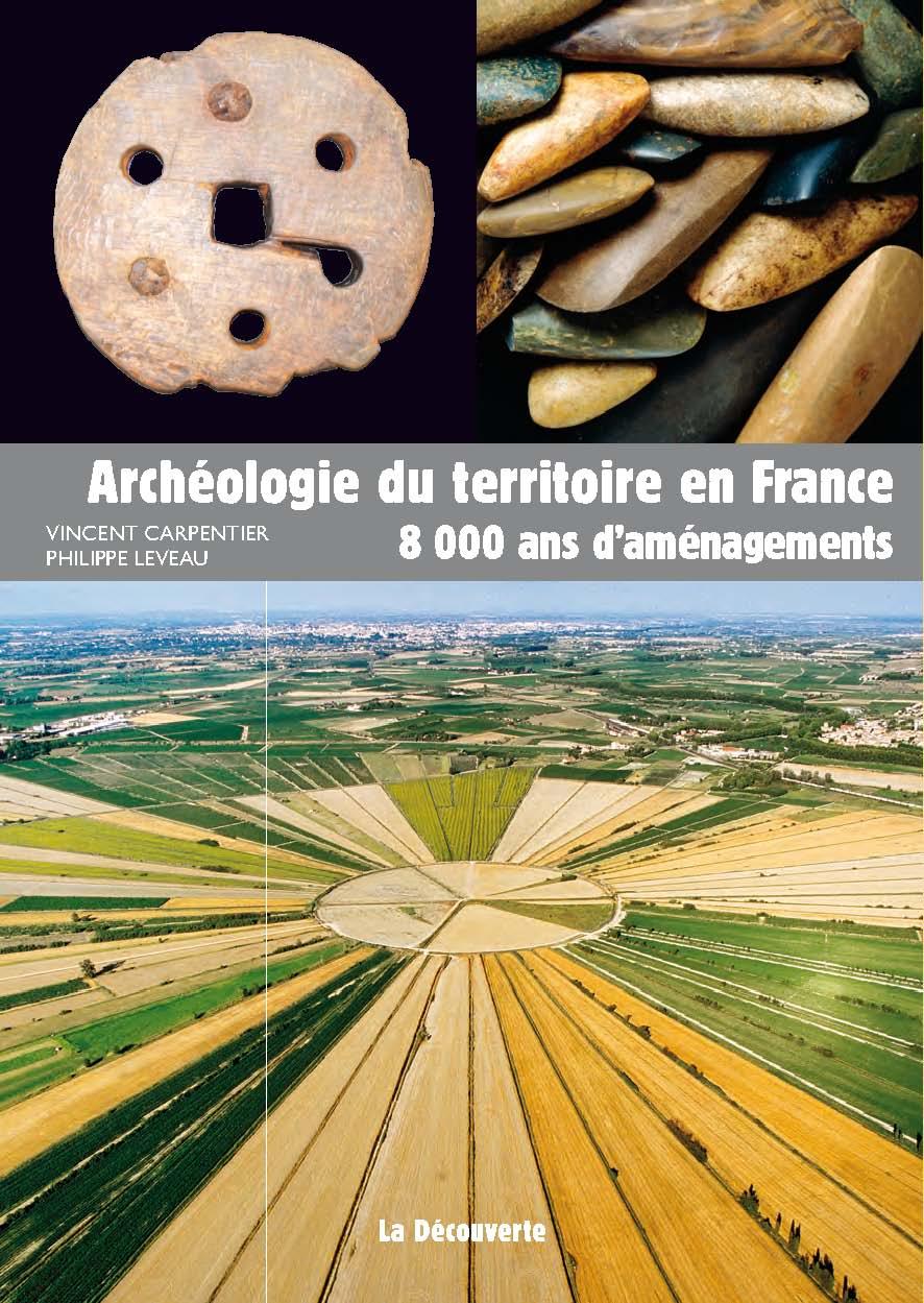 Archéologie du territoire en France 8 000 ans d'aménagements