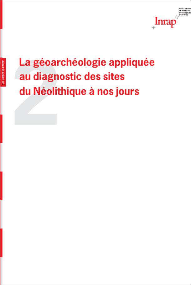 Cahier n°2 : La géoarchéologie appliquée au diagnostic des sites du Néolithique à nos jours