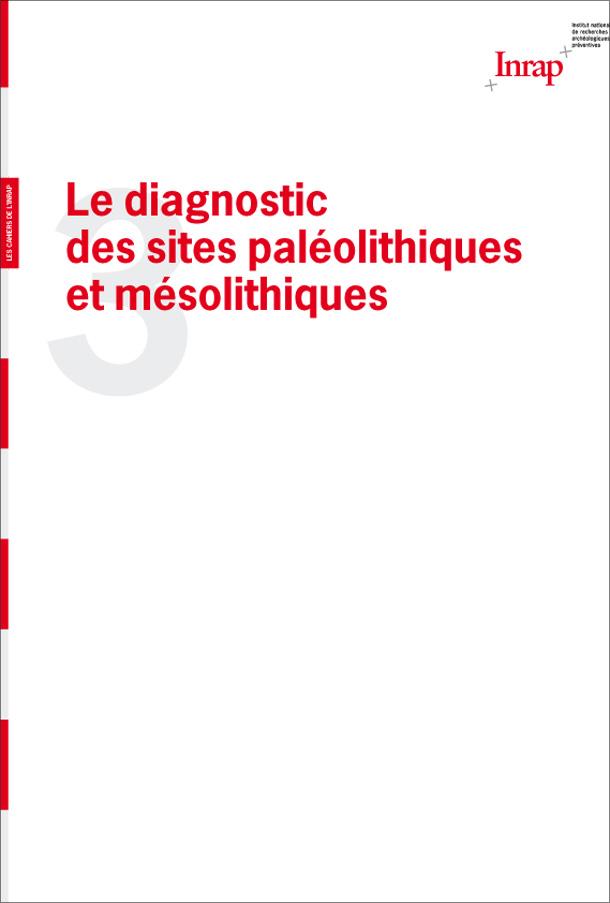 Cahier n°3 : Le diagnostic des sites paléolithiques et mésolithiques