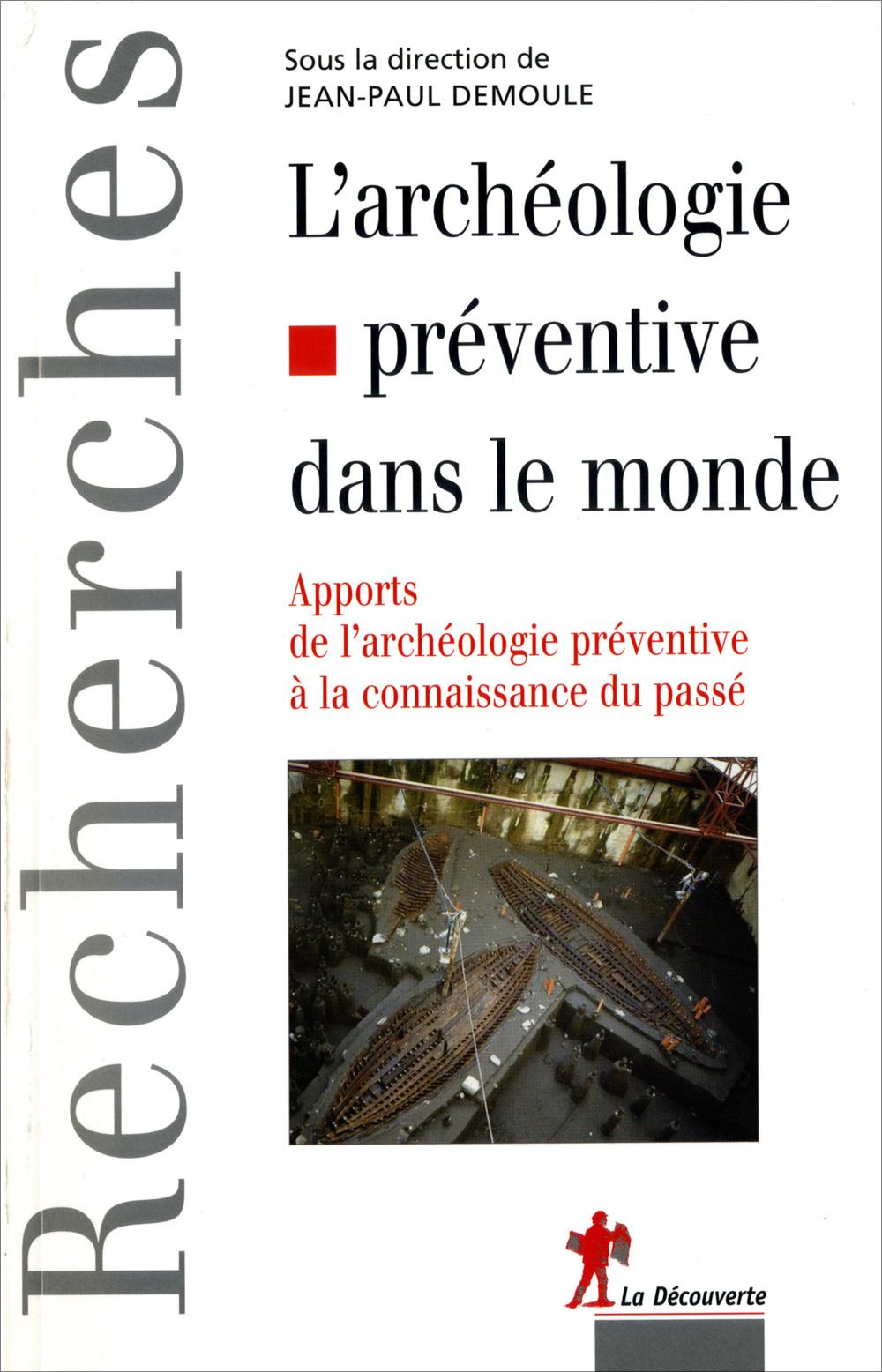 L'archéologie préventive dans le monde. Apports de l'archéologie préventive à la connaissance du passé